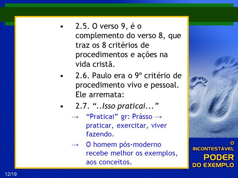 12/19 2.5. O verso 9, é o complemento do verso 8, que traz os 8 critérios de procedimentos e ações na vida cristã. 2.6. Paulo era o 9º critério de pro