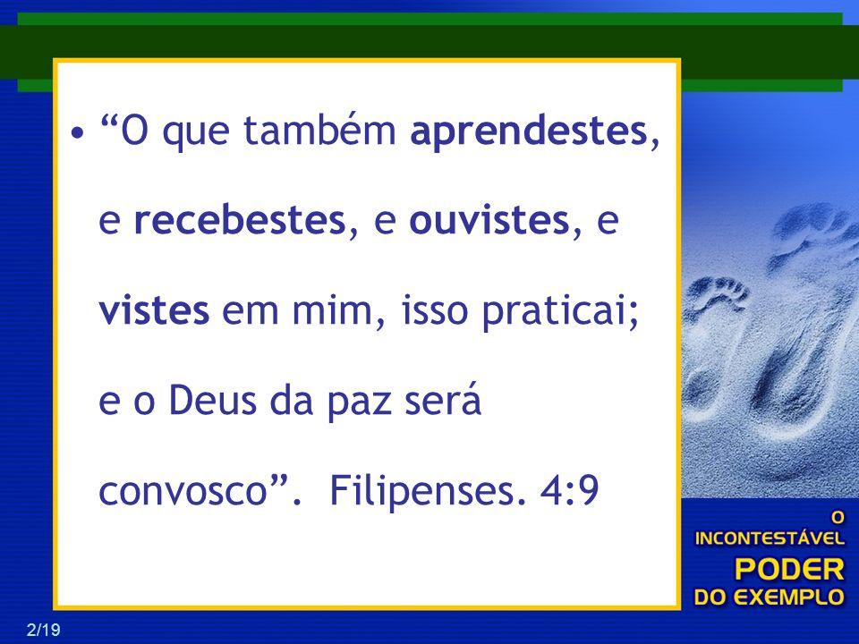 13/19 C....E ouvistes, e vistes em mim, isso praticai, e o Deus da paz será convosco.