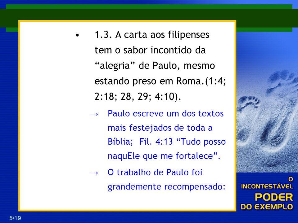 5/19 1.3. A carta aos filipenses tem o sabor incontido da alegria de Paulo, mesmo estando preso em Roma.(1:4; 2:18; 28, 29; 4:10). Paulo escreve um do
