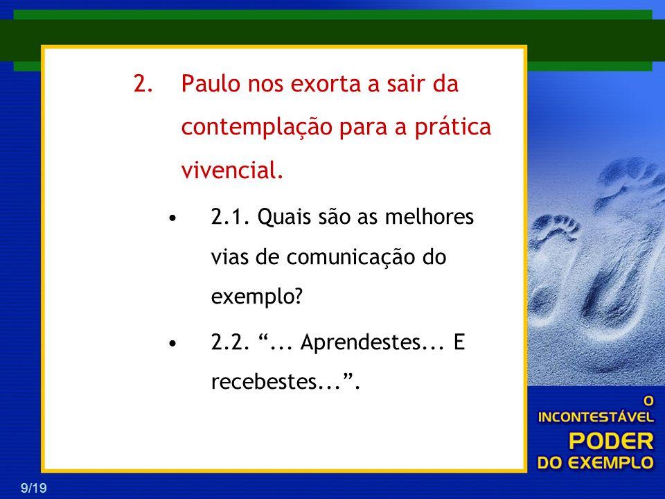 9/19 2.Paulo nos exorta a sair da contemplação para a prática vivencial. 2.1. Quais são as melhores vias de comunicação do exemplo? 2.2.... Aprendeste