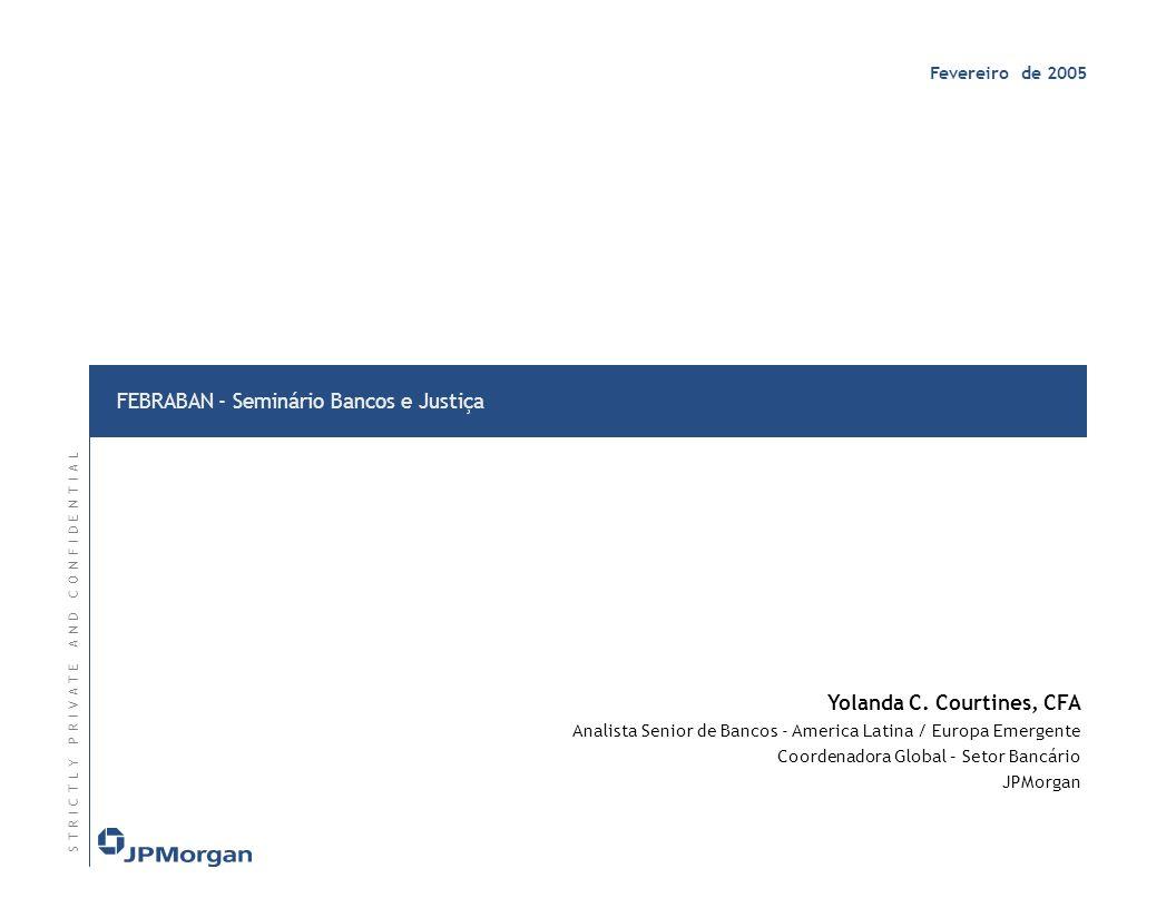 Fevereiro de 2005 FEBRABAN - Seminário Bancos e Justiça S T R I C T L Y P R I V A T E A N D C O N F I D E N T I A LS T R I C T L Y P R I V A T E A N D C O N F I D E N T I A L Yolanda C.