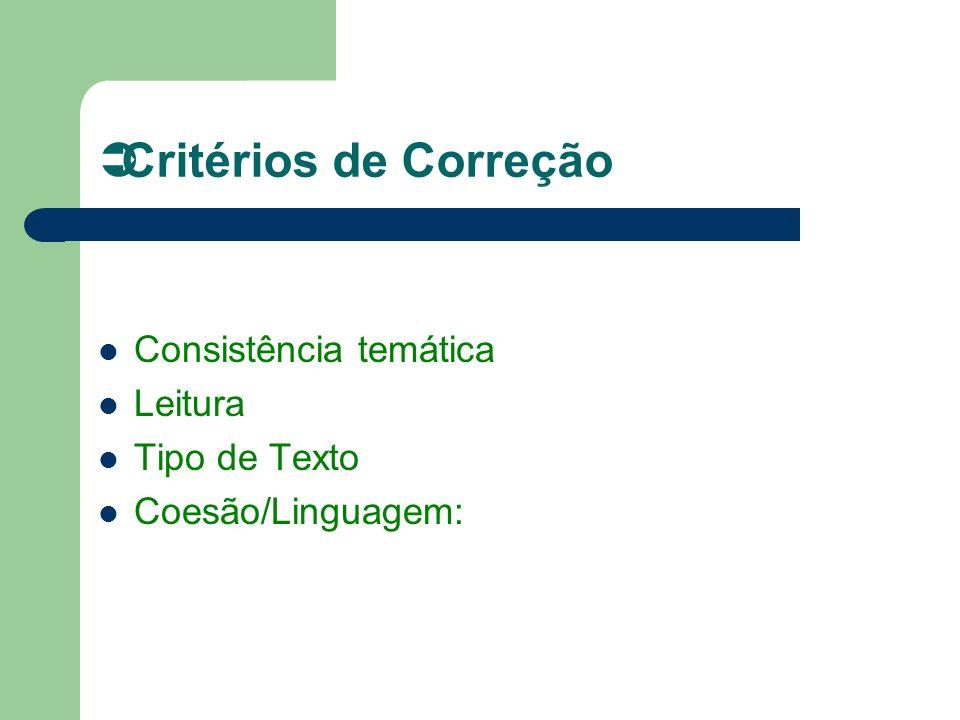 Critérios de Correção Consistência temática Leitura Tipo de Texto Coesão/Linguagem: