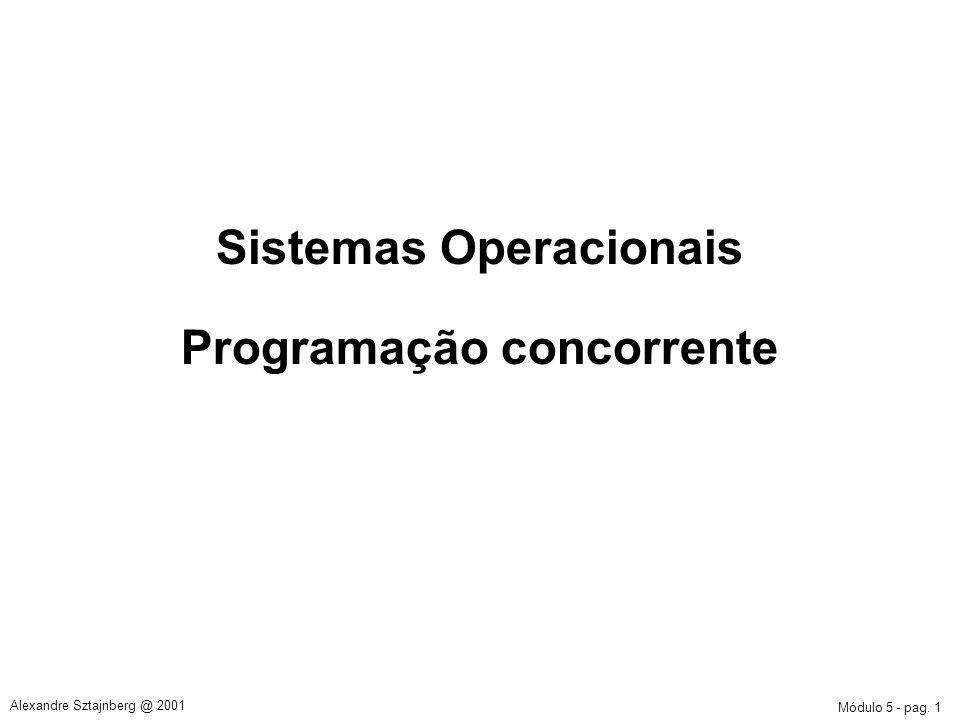 Módulo 5 - pag. 1 Alexandre Sztajnberg @ 2001 Sistemas Operacionais Programação concorrente
