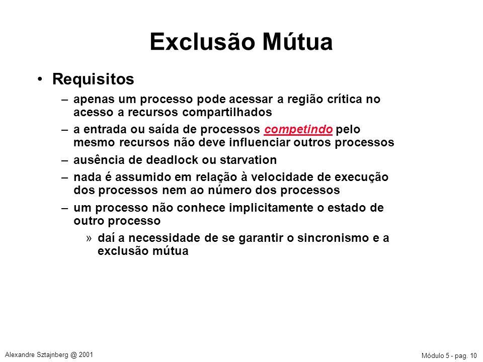 Módulo 5 - pag. 10 Alexandre Sztajnberg @ 2001 Exclusão Mútua Requisitos –apenas um processo pode acessar a região crítica no acesso a recursos compar