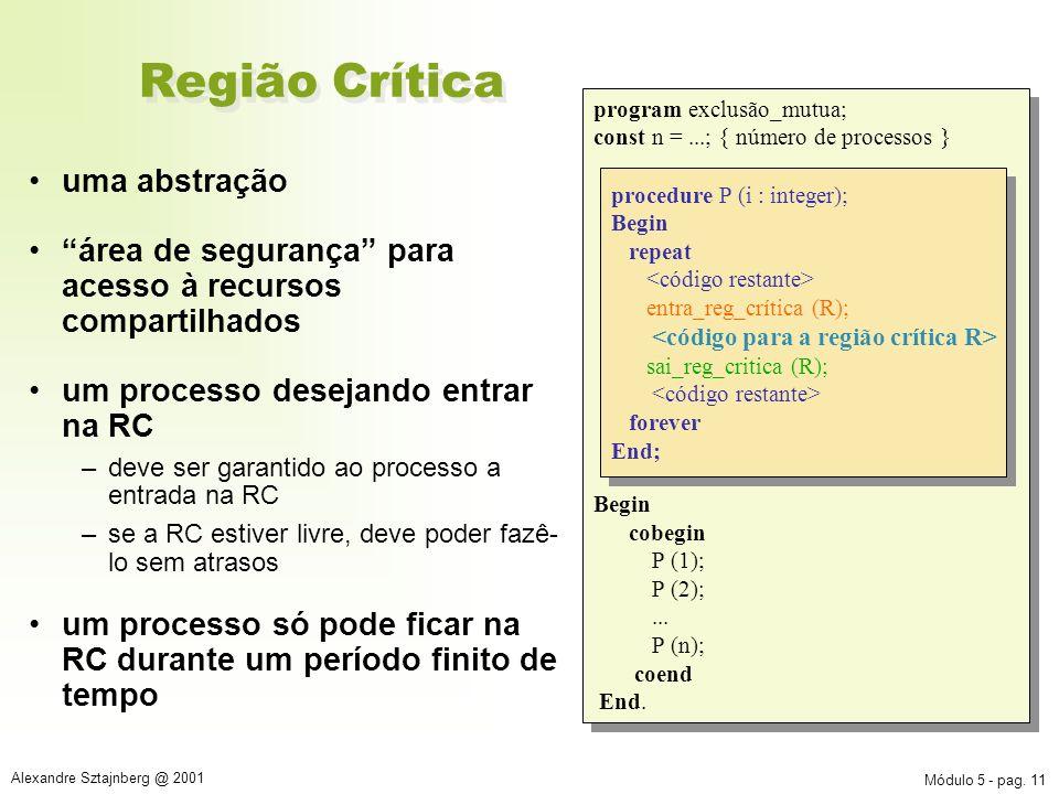 Módulo 5 - pag. 11 Alexandre Sztajnberg @ 2001 uma abstração área de segurança para acesso à recursos compartilhados um processo desejando entrar na R