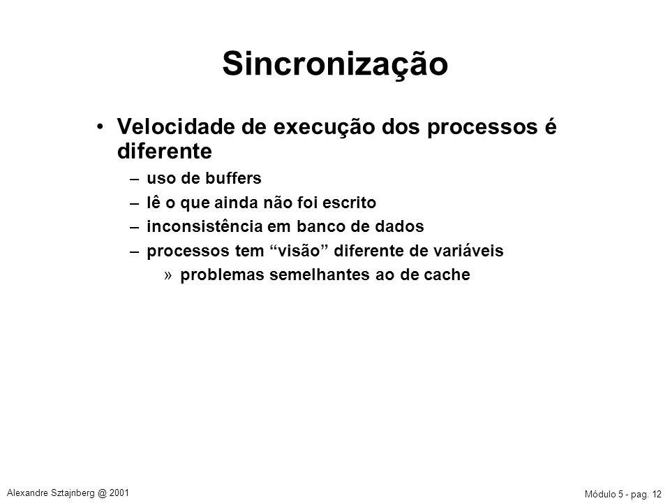 Módulo 5 - pag. 12 Alexandre Sztajnberg @ 2001 Sincronização Velocidade de execução dos processos é diferente –uso de buffers –lê o que ainda não foi