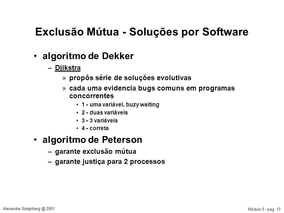 Módulo 5 - pag. 13 Alexandre Sztajnberg @ 2001 Exclusão Mútua - Soluções por Software algoritmo de Dekker –Djikstra »propôs série de soluções evolutiv