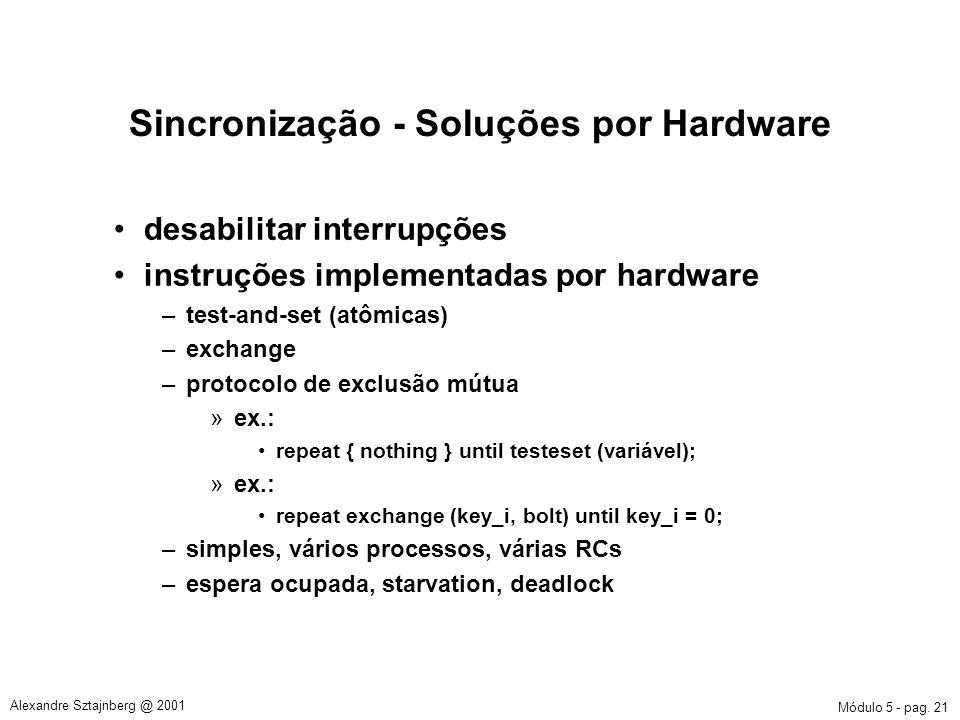 Módulo 5 - pag. 21 Alexandre Sztajnberg @ 2001 Sincronização - Soluções por Hardware desabilitar interrupções instruções implementadas por hardware –t