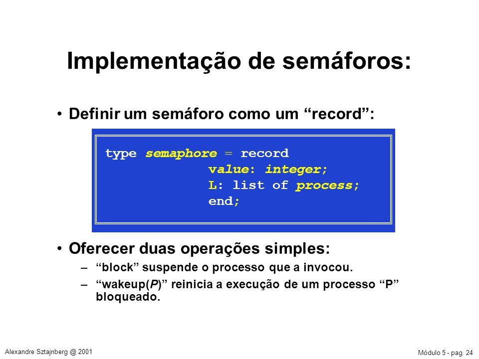 Módulo 5 - pag. 24 Alexandre Sztajnberg @ 2001 Definir um semáforo como um record: Oferecer duas operações simples: –block suspende o processo que a i