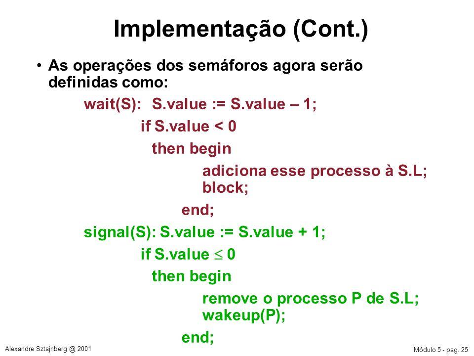 Módulo 5 - pag. 25 Alexandre Sztajnberg @ 2001 Implementação (Cont.) As operações dos semáforos agora serão definidas como: wait(S):S.value := S.value