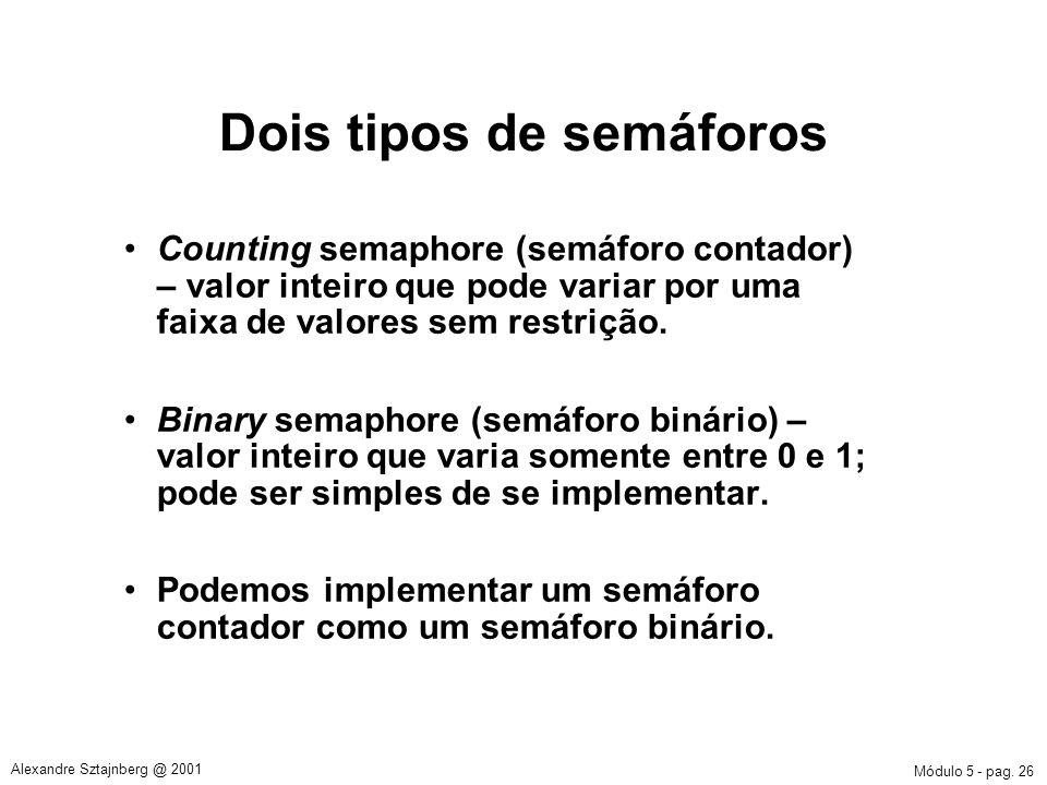Módulo 5 - pag. 26 Alexandre Sztajnberg @ 2001 Dois tipos de semáforos Counting semaphore (semáforo contador) – valor inteiro que pode variar por uma