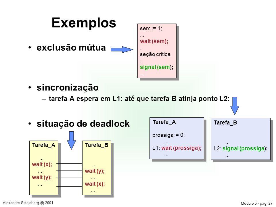 Módulo 5 - pag. 27 Alexandre Sztajnberg @ 2001 Exemplos exclusão mútua sincronização –tarefa A espera em L1: até que tarefa B atinja ponto L2: situaçã