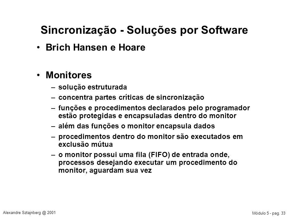 Módulo 5 - pag. 33 Alexandre Sztajnberg @ 2001 Sincronização - Soluções por Software Brich Hansen e Hoare Monitores –solução estruturada –concentra pa