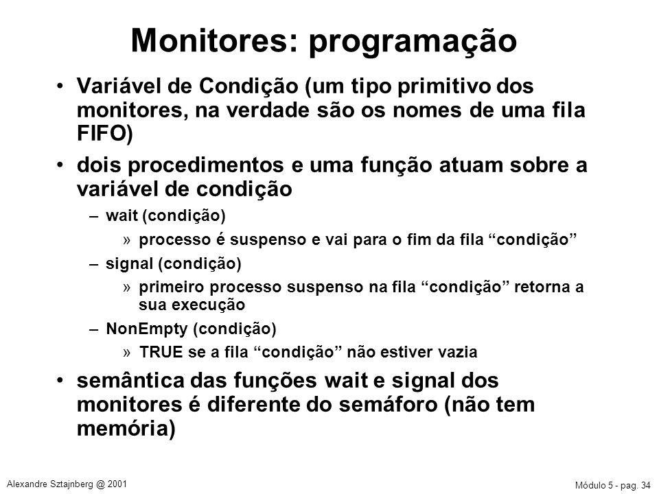 Módulo 5 - pag. 34 Alexandre Sztajnberg @ 2001 Monitores: programação Variável de Condição (um tipo primitivo dos monitores, na verdade são os nomes d