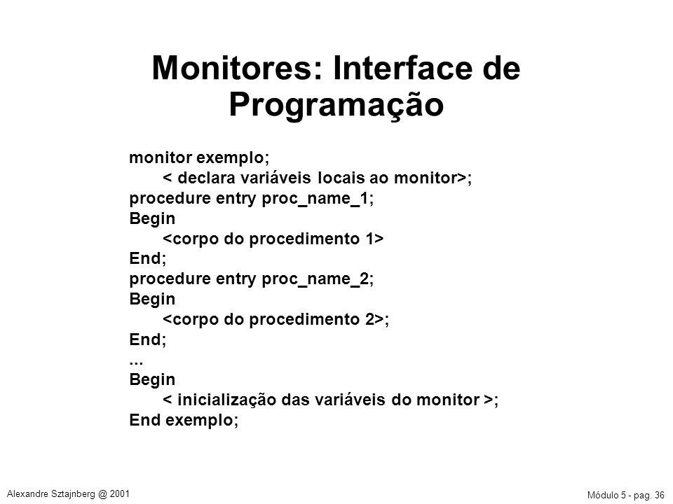Módulo 5 - pag. 36 Alexandre Sztajnberg @ 2001 Monitores: Interface de Programação monitor exemplo; ; procedure entry proc_name_1; Begin End; procedur