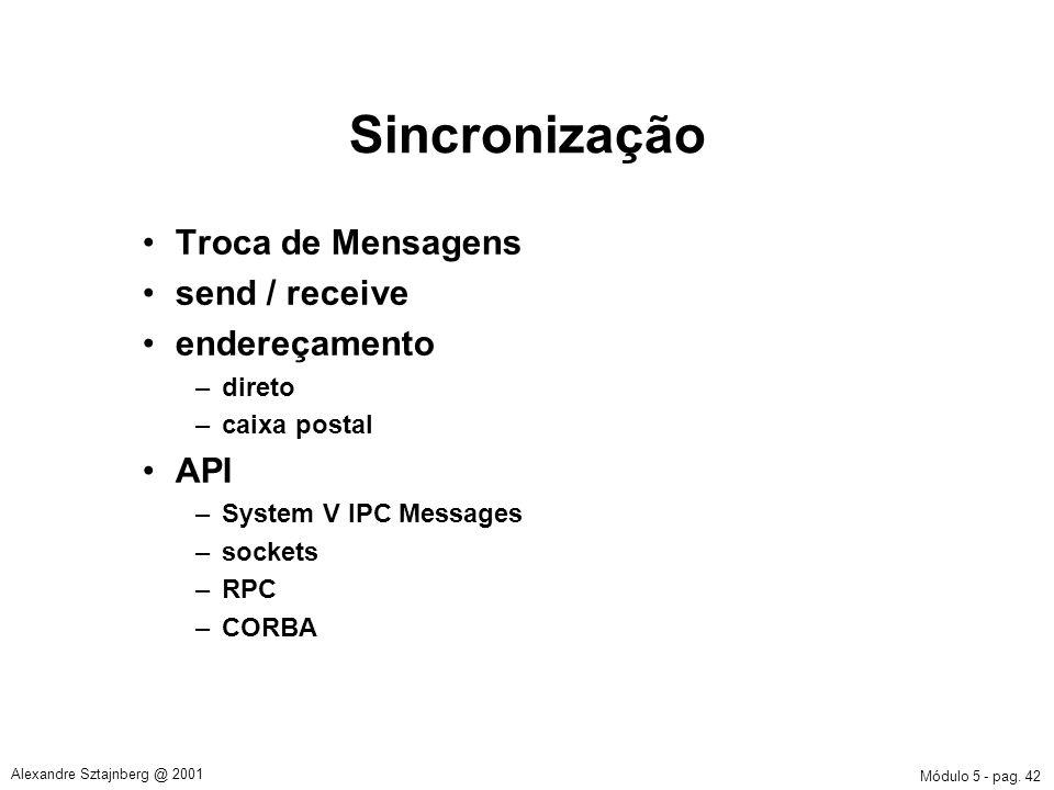 Módulo 5 - pag. 42 Alexandre Sztajnberg @ 2001 Sincronização Troca de Mensagens send / receive endereçamento –direto –caixa postal API –System V IPC M