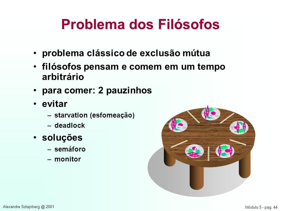 Módulo 5 - pag. 44 Alexandre Sztajnberg @ 2001 problema clássico de exclusão mútua filósofos pensam e comem em um tempo arbitrário para comer: 2 pauzi
