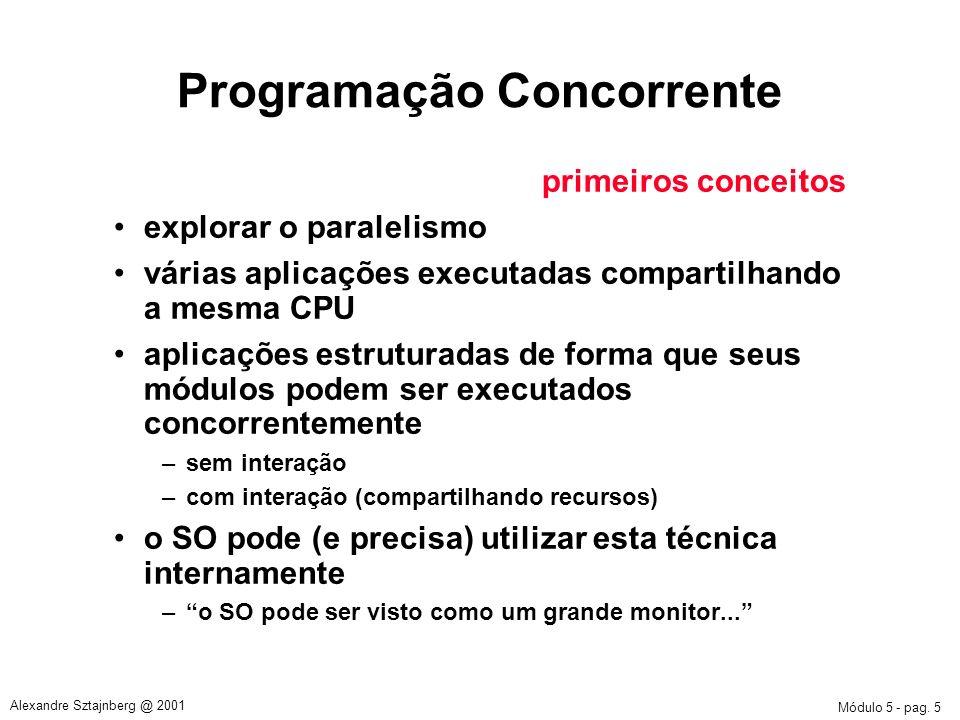 Módulo 5 - pag. 5 Alexandre Sztajnberg @ 2001 Programação Concorrente primeiros conceitos explorar o paralelismo várias aplicações executadas comparti