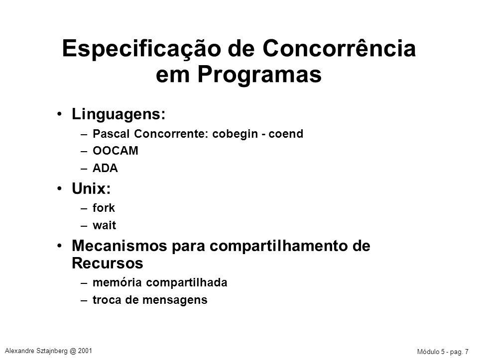 Módulo 5 - pag. 7 Alexandre Sztajnberg @ 2001 Especificação de Concorrência em Programas Linguagens: –Pascal Concorrente: cobegin - coend –OOCAM –ADA