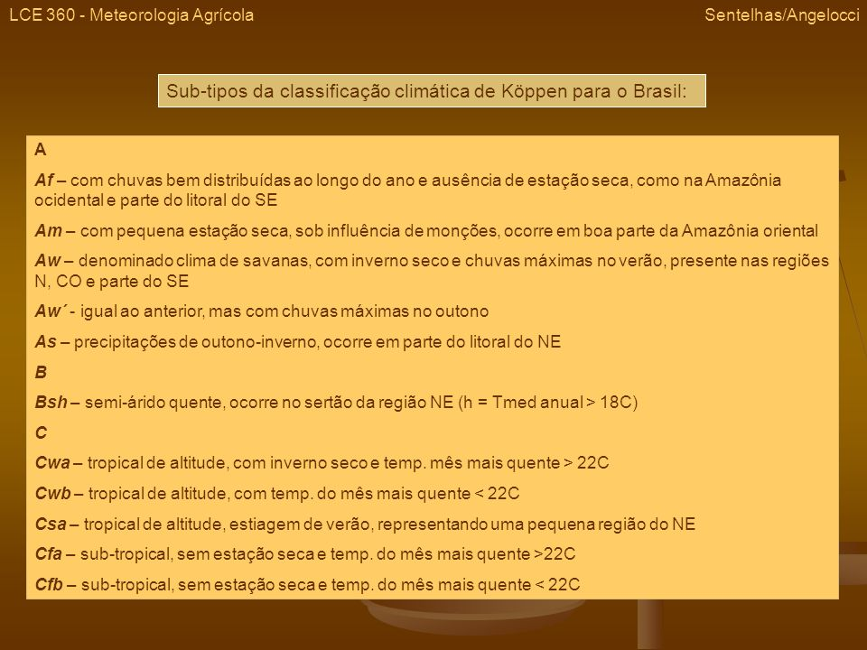 LCE 360 - Meteorologia Agrícola Sentelhas/Angelocci Sub-tipos da classificação climática de Köppen para o Brasil: A Af – com chuvas bem distribuídas a