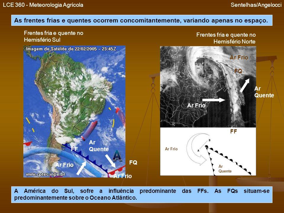 LCE 360 - Meteorologia Agrícola Sentelhas/Angelocci As frentes frias e quentes ocorrem concomitantemente, variando apenas no espaço. Frentes fria e qu