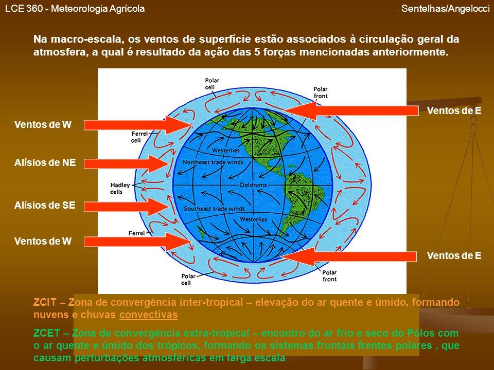 LCE 360 - Meteorologia Agrícola Sentelhas/Angelocci Na macro-escala, os ventos de superfície estão associados à circulação geral da atmosfera, a qual