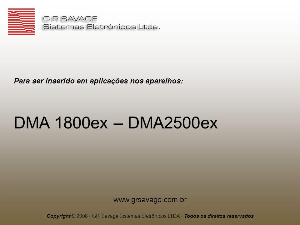Para ser inserido em aplicações nos aparelhos: DMA 1800ex – DMA2500ex www.grsavage.com.br Copyright © 2008 - GR Savage Sistemas Eletrônicos LTDA - Tod