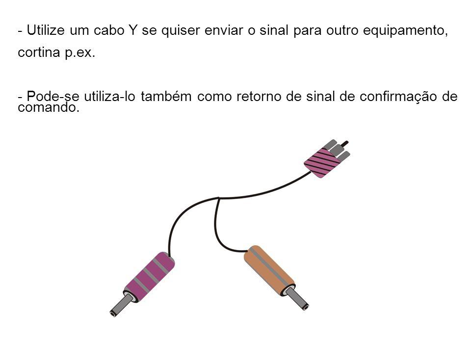 - Utilize um cabo Y se quiser enviar o sinal para outro equipamento, cortina p.ex. - Pode-se utiliza-lo também como retorno de sinal de confirmação de