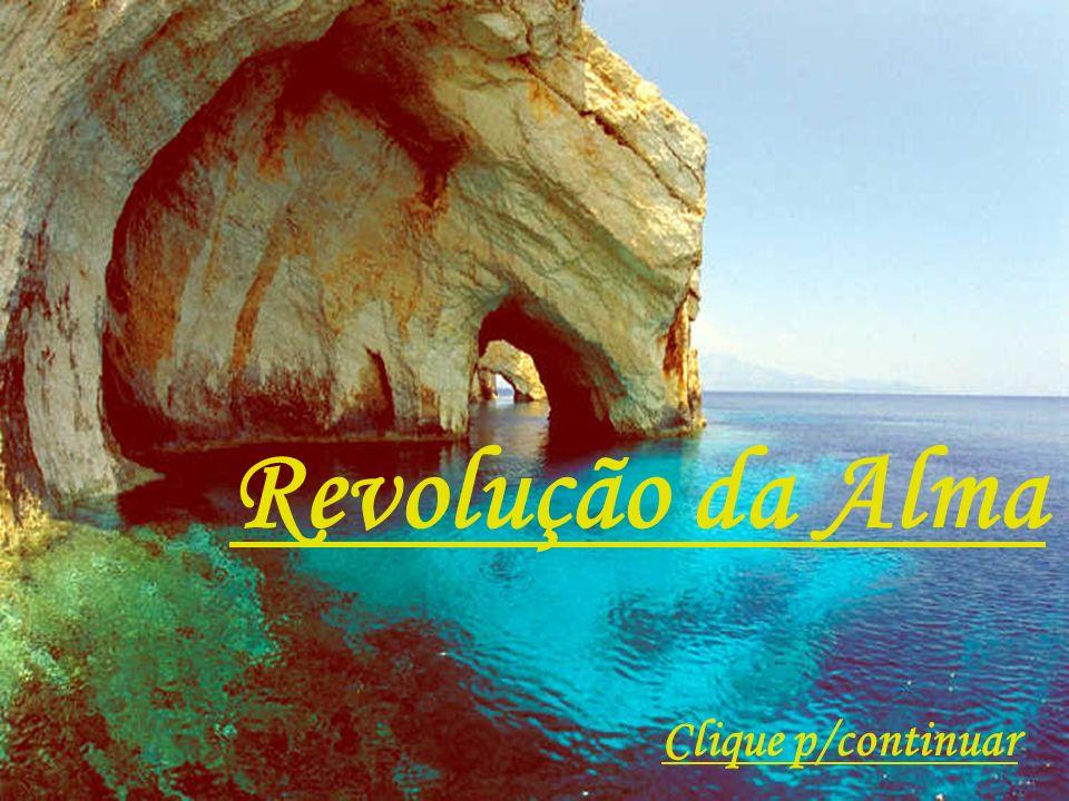 Revolução da Alma Clique p/continuar