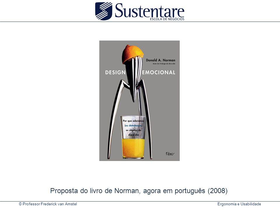 © Professor Frederick van Amstel Ergonomia e Usabilidade Proposta do livro de Norman, agora em português (2008)