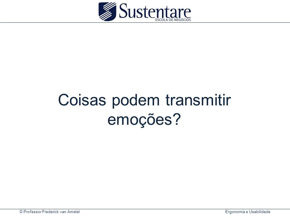 © Professor Frederick van Amstel Ergonomia e Usabilidade Coisas podem transmitir emoções?