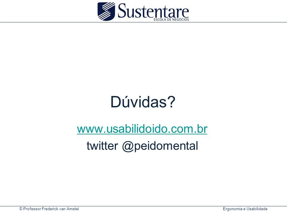 © Professor Frederick van Amstel Ergonomia e Usabilidade Dúvidas? www.usabilidoido.com.br twitter @peidomental
