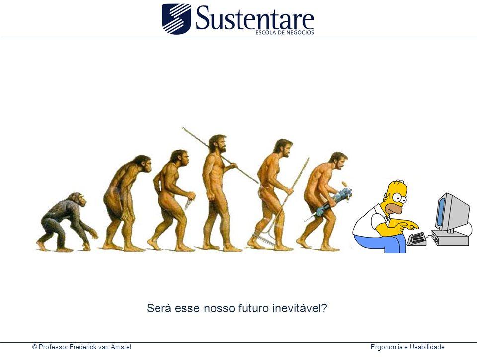 © Professor Frederick van Amstel Ergonomia e Usabilidade Será esse nosso futuro inevitável?