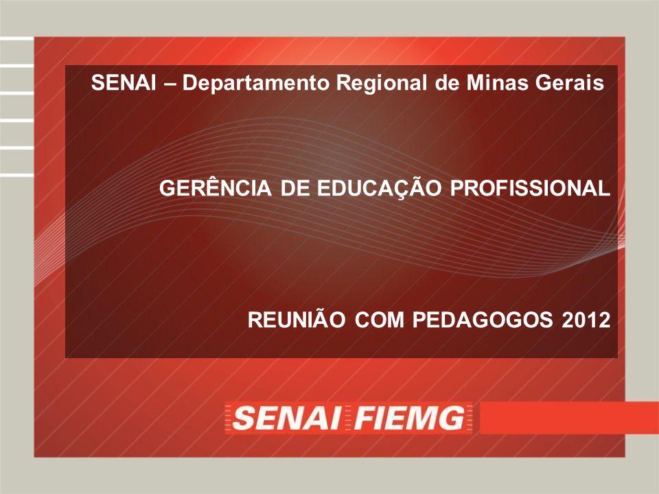 SENAI – Departamento Regional de Minas Gerais GERÊNCIA DE EDUCAÇÃO PROFISSIONAL REUNIÃO COM PEDAGOGOS 2012
