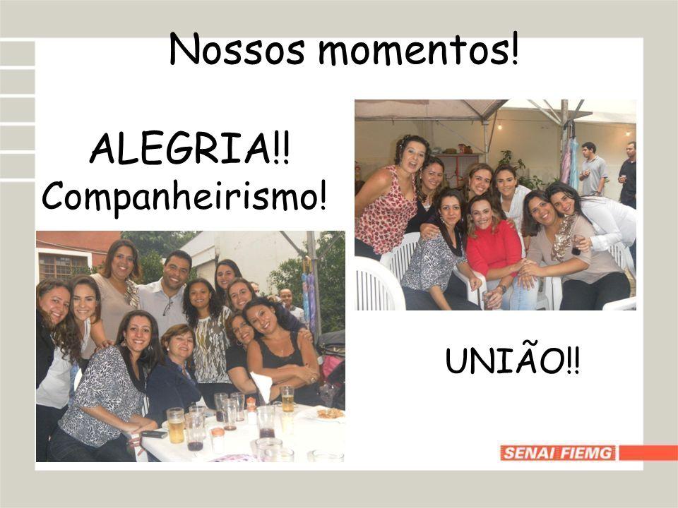 Nossos momentos! ALEGRIA!! Companheirismo! UNIÃO!!