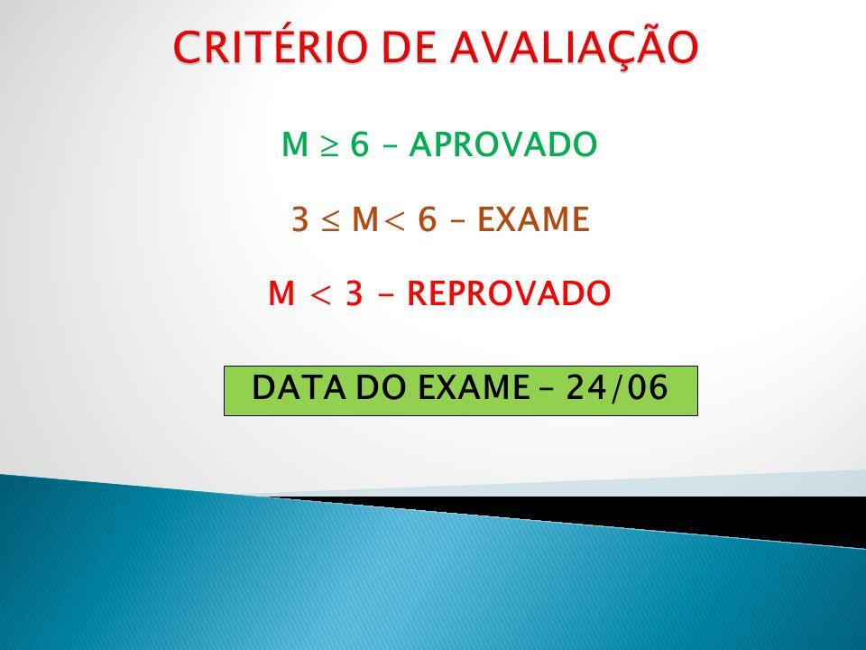M 6 – APROVADO 3 M< 6 – EXAME M < 3 - REPROVADO DATA DO EXAME – 24/06