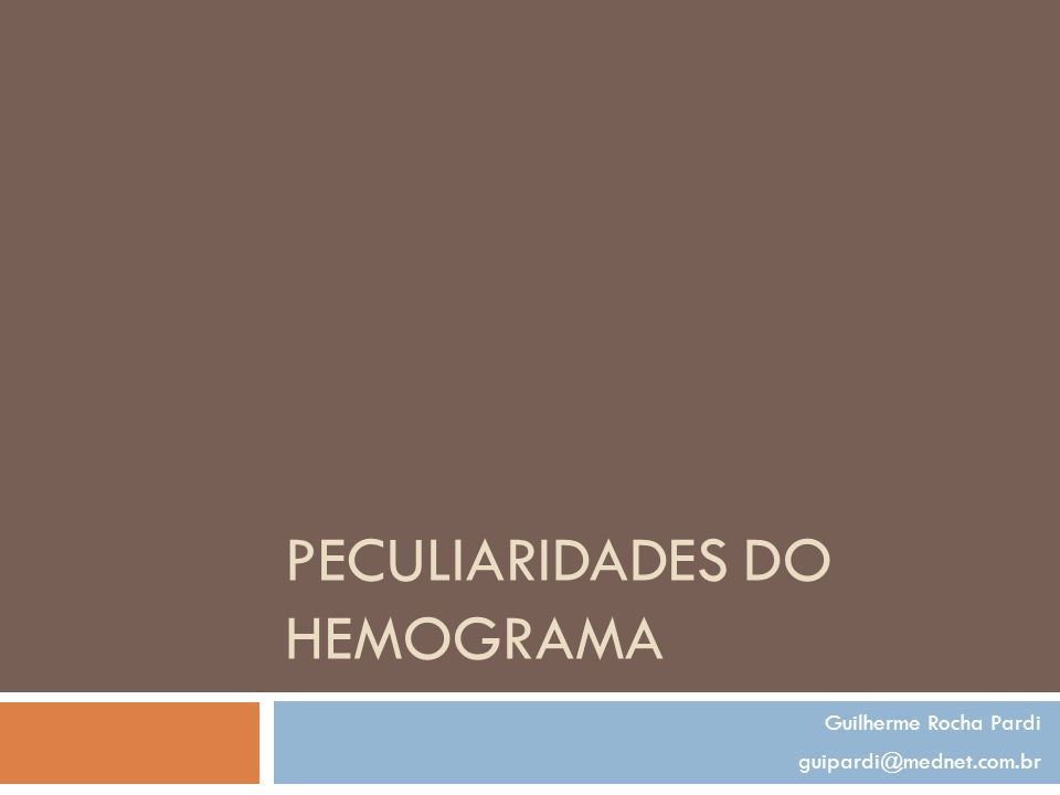 PECULIARIDADES DO HEMOGRAMA Guilherme Rocha Pardi guipardi@mednet.com.br