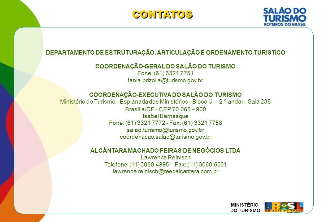 MINISTÉRIO DO TURISMO CONTATOS DEPARTAMENTO DE ESTRUTURAÇÃO, ARTICULAÇÃO E ORDENAMENTO TURÍSTICO COORDENAÇÃO-GERAL DO SALÃO DO TURISMO Fone: (61) 3321