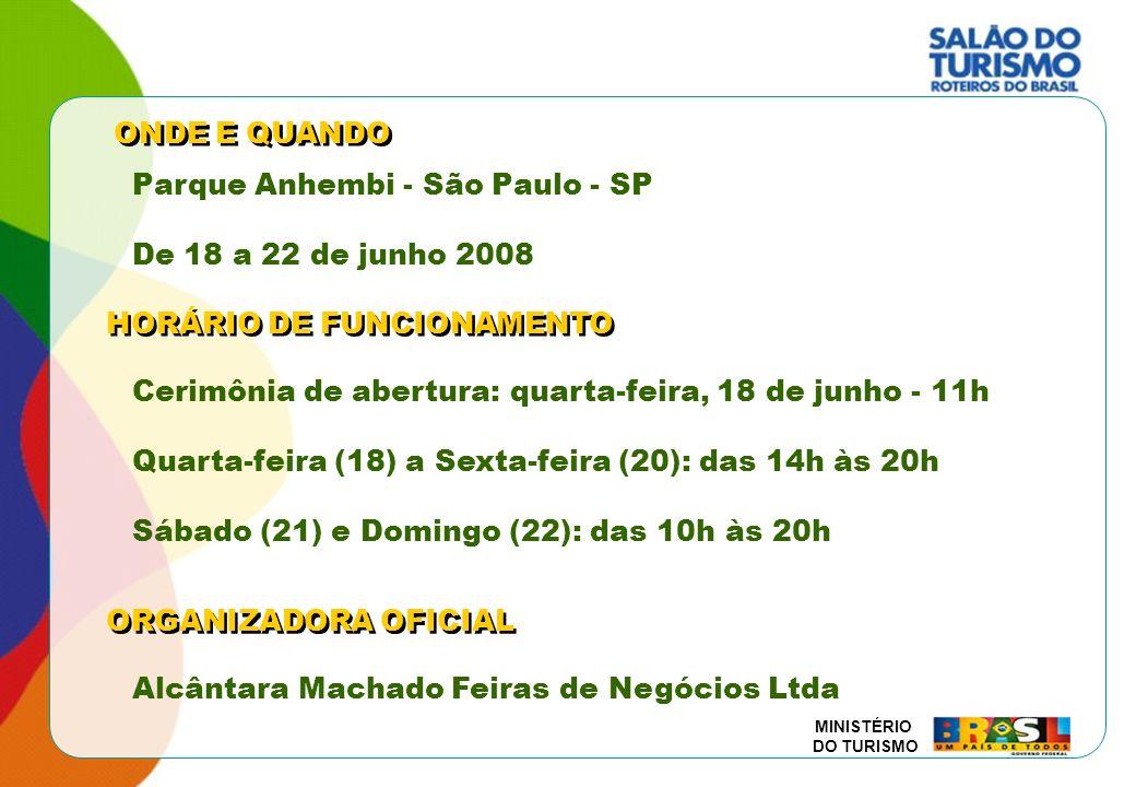 MINISTÉRIO DO TURISMO ONDE E QUANDO Parque Anhembi - São Paulo - SP De 18 a 22 de junho 2008 HORÁRIO DE FUNCIONAMENTO Cerimônia de abertura: quarta-fe