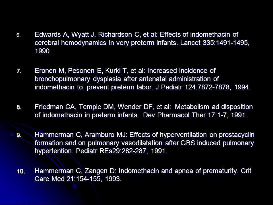 6. Edwards A, Wyatt J, Richardson C, et al: Effects of indomethacin of cerebral hemodynamics in very preterm infants. Lancet 335:1491-1495, 1990. 7. E
