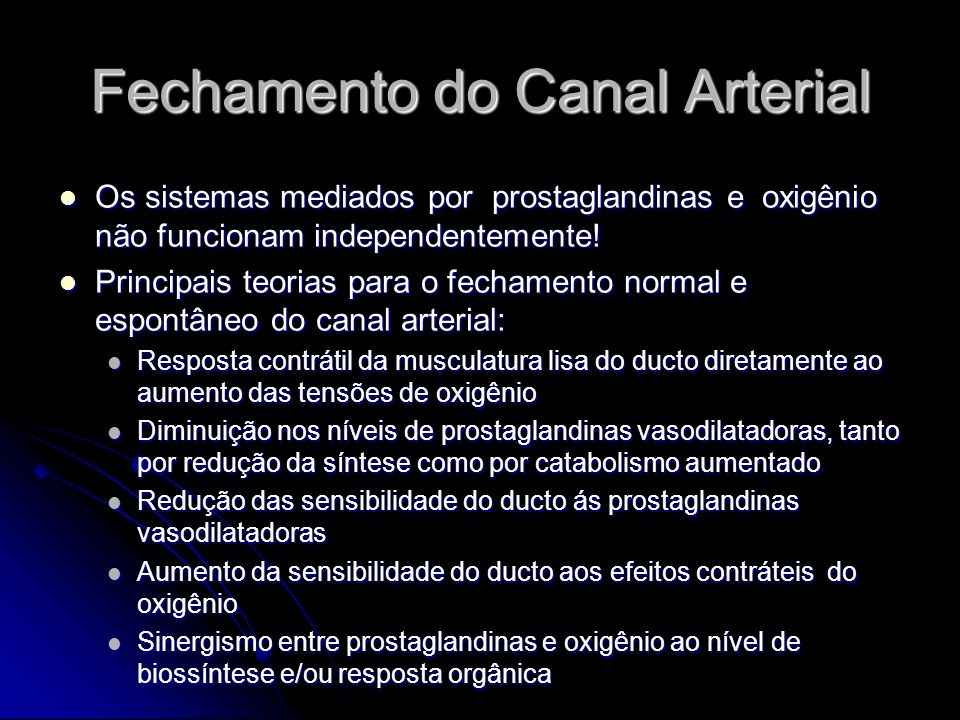Fechamento do Canal Arterial Os sistemas mediados por prostaglandinas e oxigênio não funcionam independentemente! Os sistemas mediados por prostagland