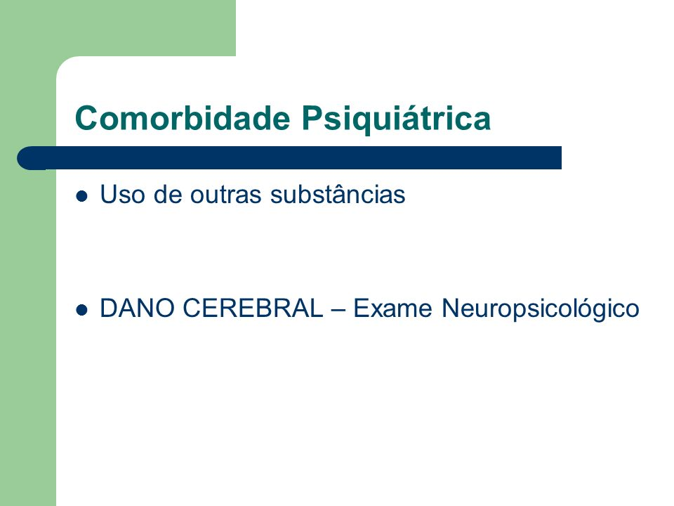 Comorbidade Psiquiátrica Uso de outras substâncias DANO CEREBRAL – Exame Neuropsicológico