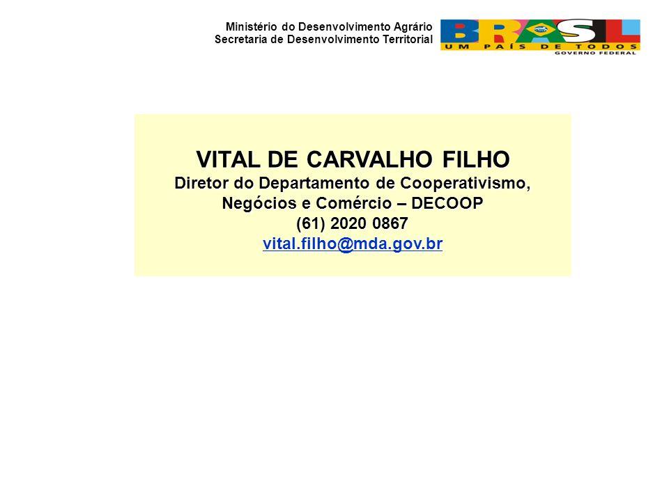 VITAL DE CARVALHO FILHO Diretor do Departamento de Cooperativismo, Negócios e Comércio – DECOOP (61) 2020 0867 vital.filho@mda.gov.br Ministério do De