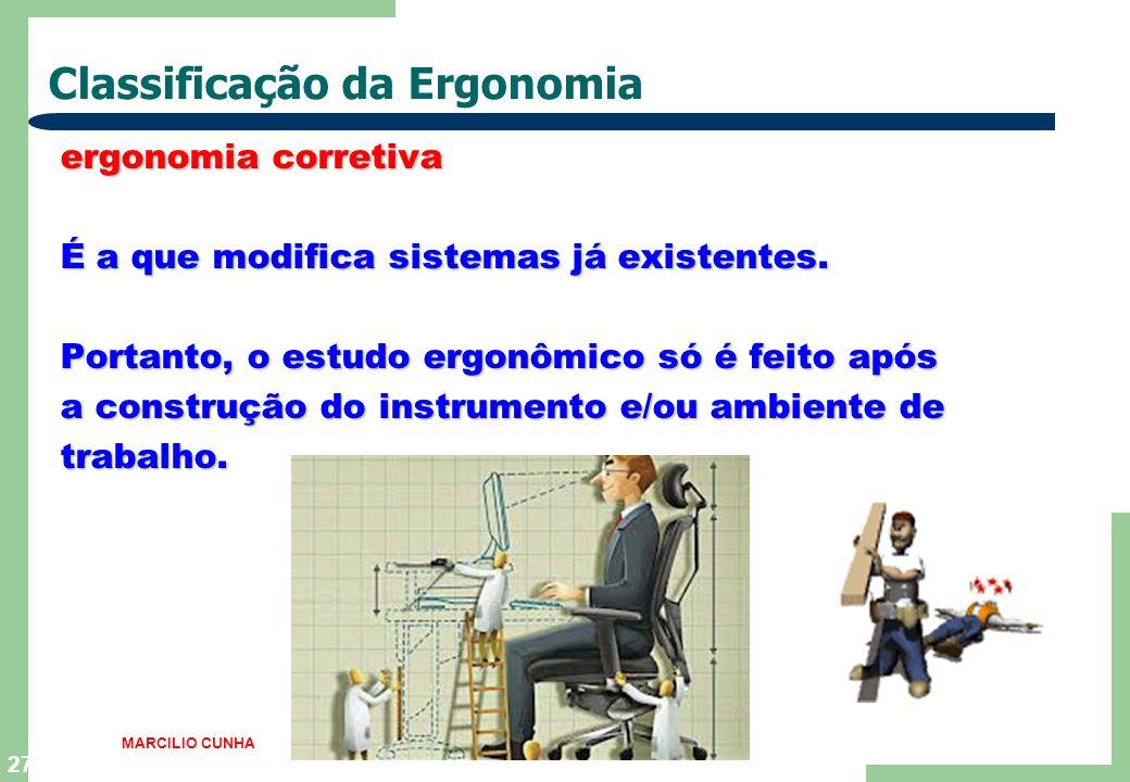 26 Classificação da Ergonomia MARCILIO CUNHA Pode ser classificada em três tipos : ergonomia de concepção ergonomia de concepção É o estudo ergonômico