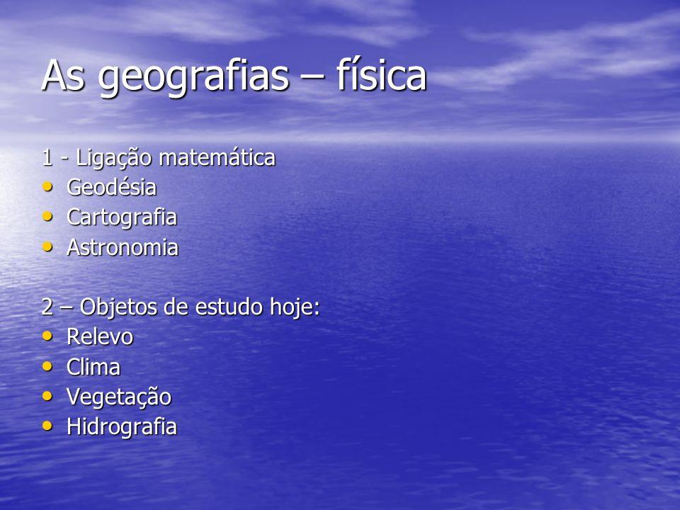 As geografias - humana 1 – Ligação histórica e cultural Antropologia Antropologia Biologia Biologia Sociologia Sociologia 2 - Objetos de estudo hoje: Política Política Economia Economia