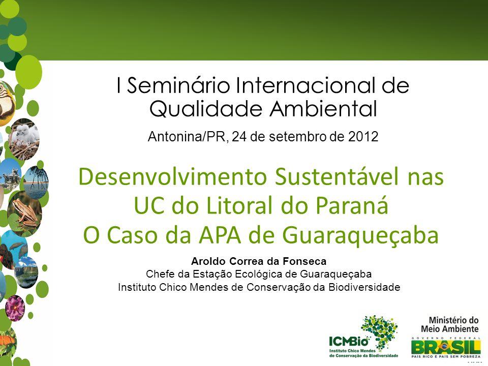 Aroldo Correa da Fonseca Chefe da Estação Ecológica de Guaraqueçaba Instituto Chico Mendes de Conservação da Biodiversidade I Seminário Internacional