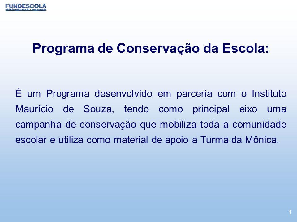 1 Programa de Conservação da Escola: É um Programa desenvolvido em parceria com o Instituto Maurício de Souza, tendo como principal eixo uma campanha