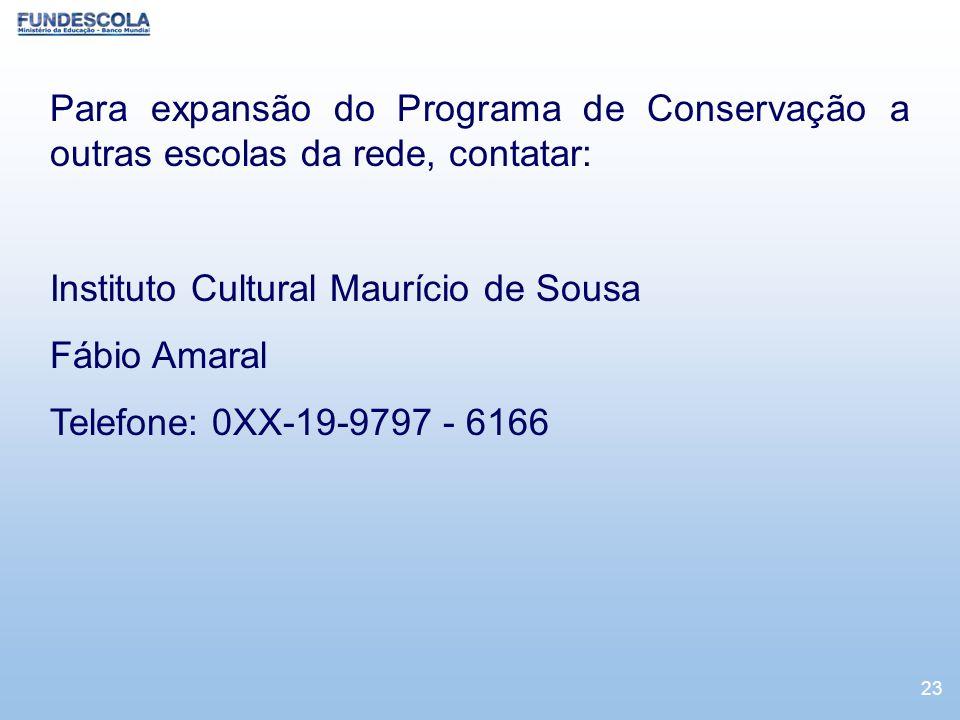 23 Para expansão do Programa de Conservação a outras escolas da rede, contatar: Instituto Cultural Maurício de Sousa Fábio Amaral Telefone: 0XX-19-979
