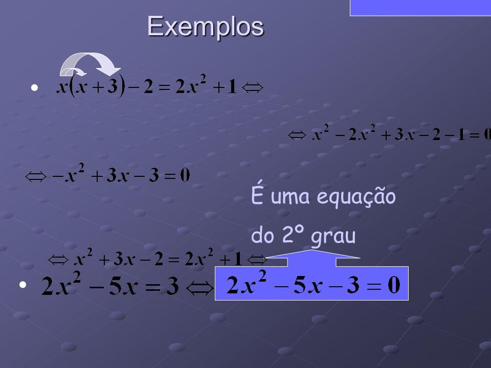 Exemplos É uma equação do 2º grau