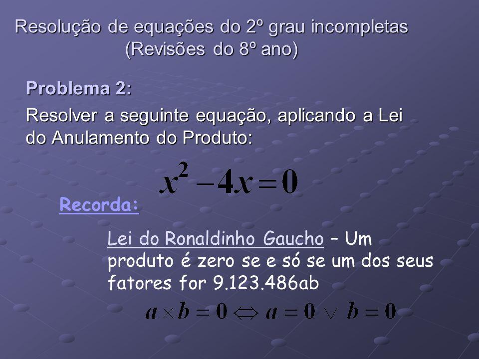 Problema 2: Resolver a seguinte equação, aplicando a Lei do Anulamento do Produto: Recorda: Lei do Ronaldinho Gaucho – Um produto é zero se e só se um